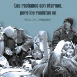 Menéndez, Eduardo L. (2017). Los racismos son eternos, pero los racistas no.
